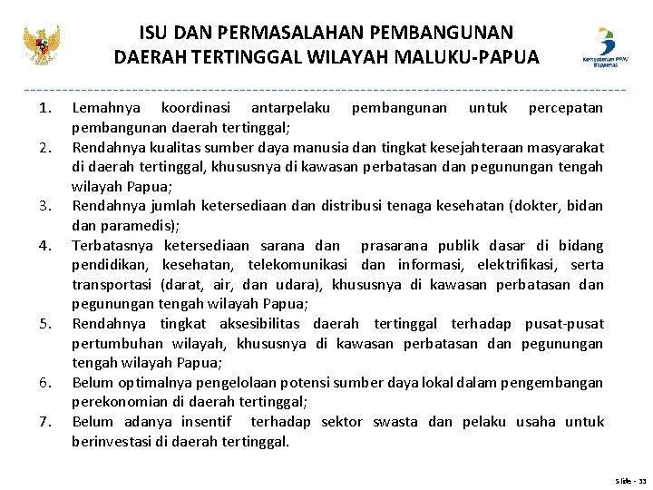 ISU DAN PERMASALAHAN PEMBANGUNAN DAERAH TERTINGGAL WILAYAH MALUKU-PAPUA 1. 2. 3. 4. 5. 6.