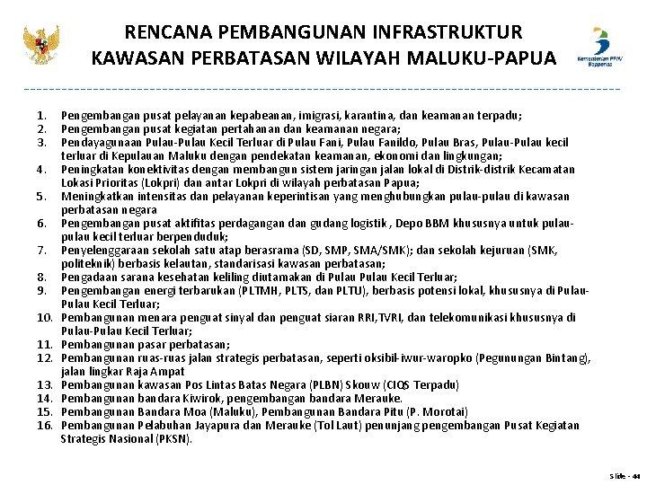 RENCANA PEMBANGUNAN INFRASTRUKTUR KAWASAN PERBATASAN WILAYAH MALUKU-PAPUA 1. 2. 3. 4. 5. 6. 7.