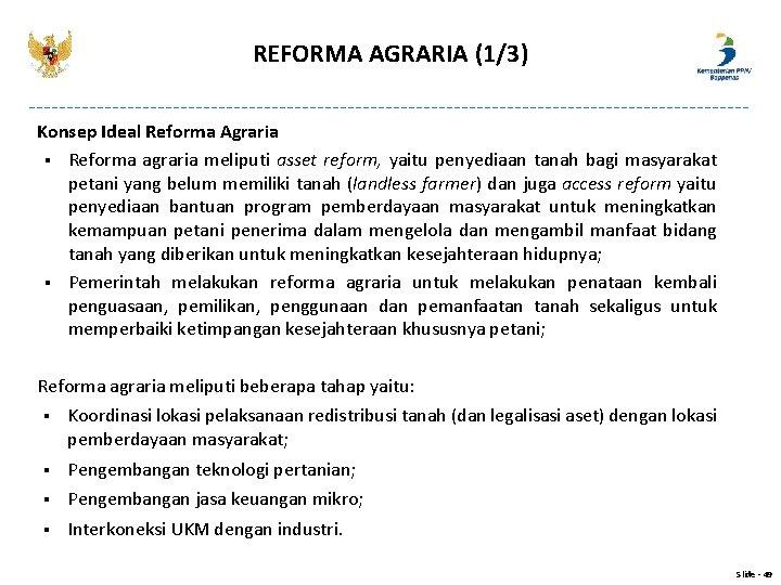 REFORMA AGRARIA (1/3) Konsep Ideal Reforma Agraria § Reforma agraria meliputi asset reform, yaitu