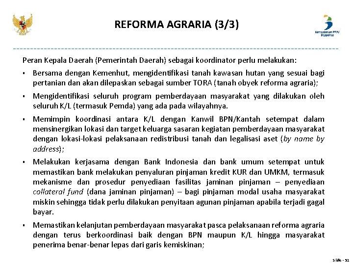 REFORMA AGRARIA (3/3) Peran Kepala Daerah (Pemerintah Daerah) sebagai koordinator perlu melakukan: § Bersama