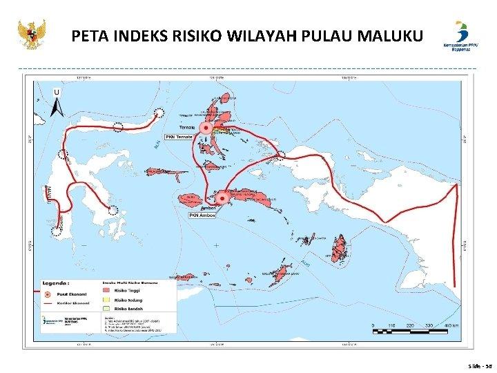 PETA INDEKS RISIKO WILAYAH PULAU MALUKU Slide - 56