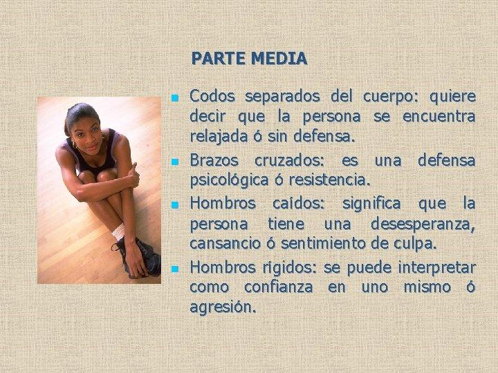 PARTE MEDIA n n Codos separados del cuerpo: quiere decir que la persona se