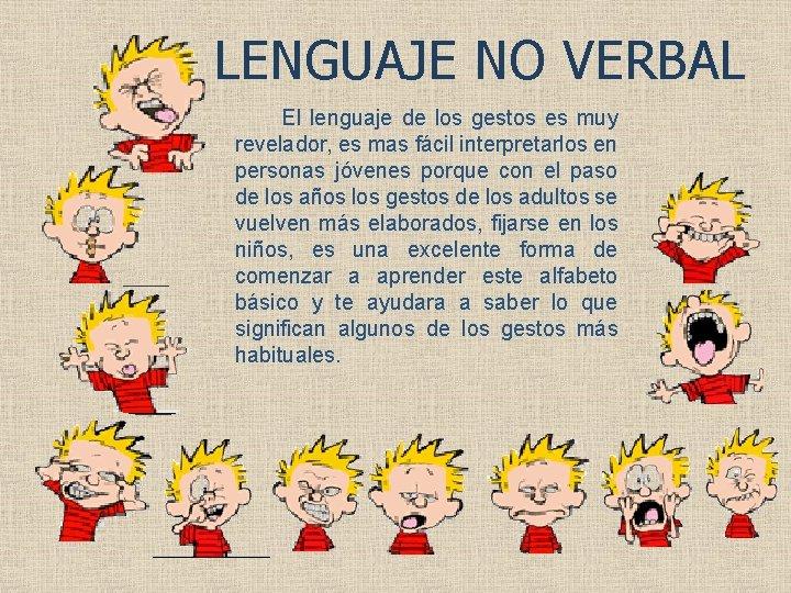 LENGUAJE NO VERBAL El lenguaje de los gestos es muy revelador, es mas fácil