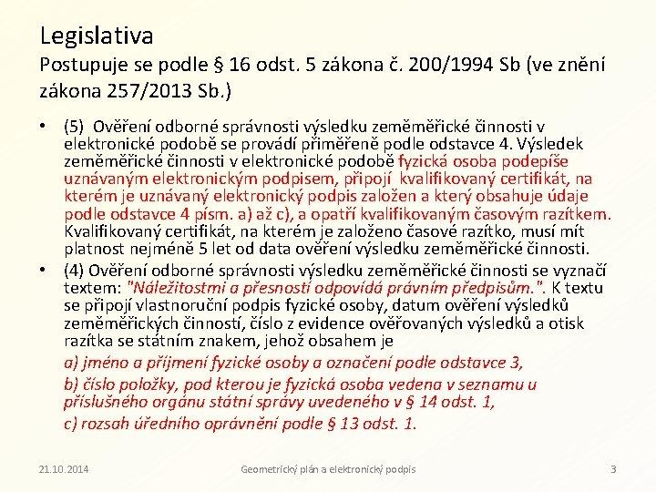 Legislativa Postupuje se podle § 16 odst. 5 zákona č. 200/1994 Sb (ve znění