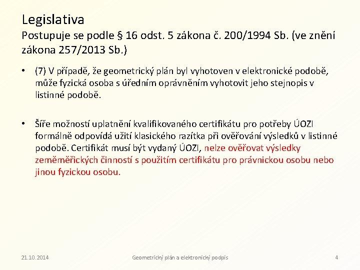 Legislativa Postupuje se podle § 16 odst. 5 zákona č. 200/1994 Sb. (ve znění