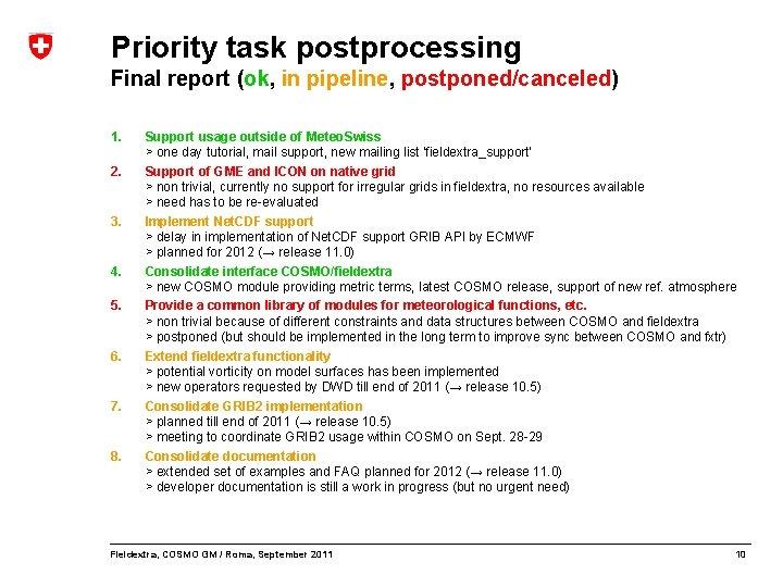 Priority task postprocessing Final report (ok, in pipeline, postponed/canceled) 1. 2. 3. 4. 5.