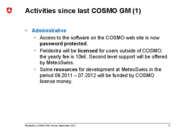 Activities since last COSMO GM (1) • Administrative • Access to the software on