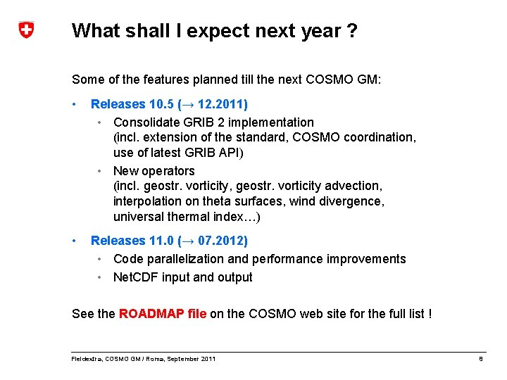 What shall I expect next year ? Some of the features planned till the