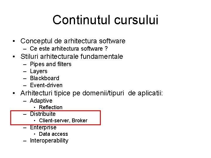 Continutul cursului • Conceptul de arhitectura software – Ce este arhitectura software ? •