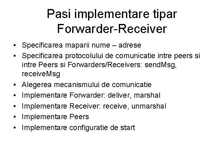 Pasi implementare tipar Forwarder-Receiver • Specificarea maparii nume – adrese • Specificarea protocolului de