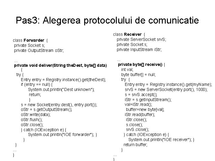 Pas 3: Alegerea protocolului de comunicatie class Forwarder { private Socket s; private Output.