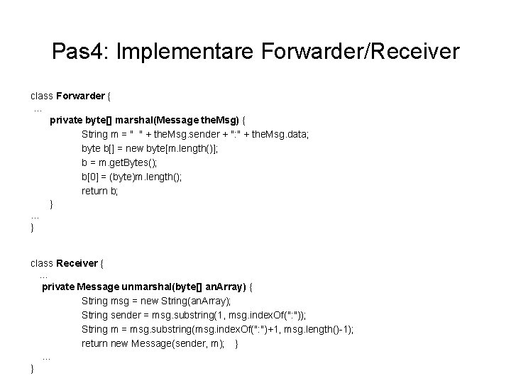 Pas 4: Implementare Forwarder/Receiver class Forwarder { … private byte[] marshal(Message the. Msg) {