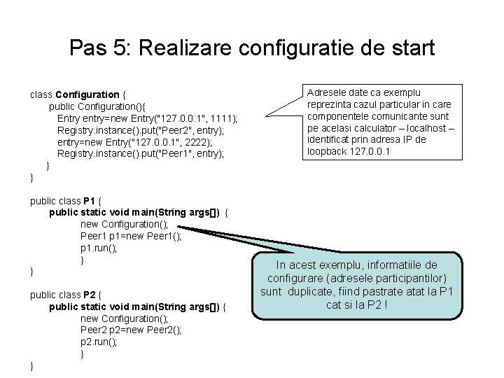 """Pas 5: Realizare configuratie de start class Configuration { public Configuration(){ Entry entry=new Entry(""""127."""