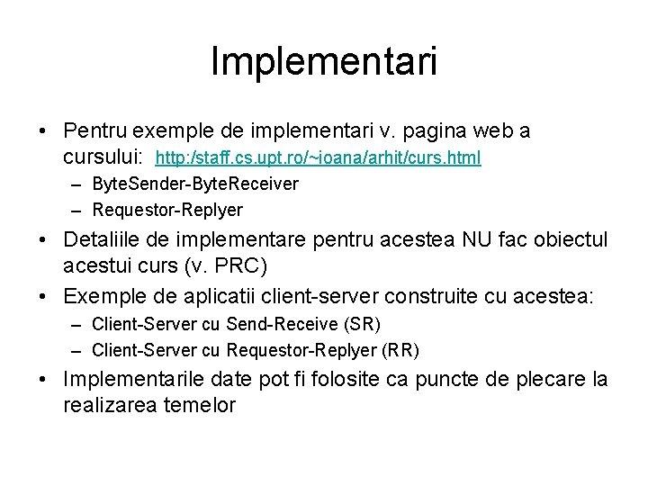 Implementari • Pentru exemple de implementari v. pagina web a cursului: http: /staff. cs.