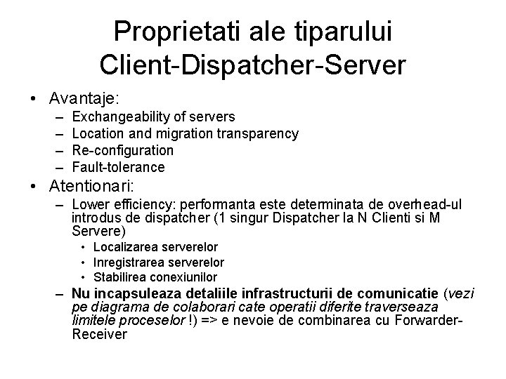 Proprietati ale tiparului Client-Dispatcher-Server • Avantaje: – – Exchangeability of servers Location and migration