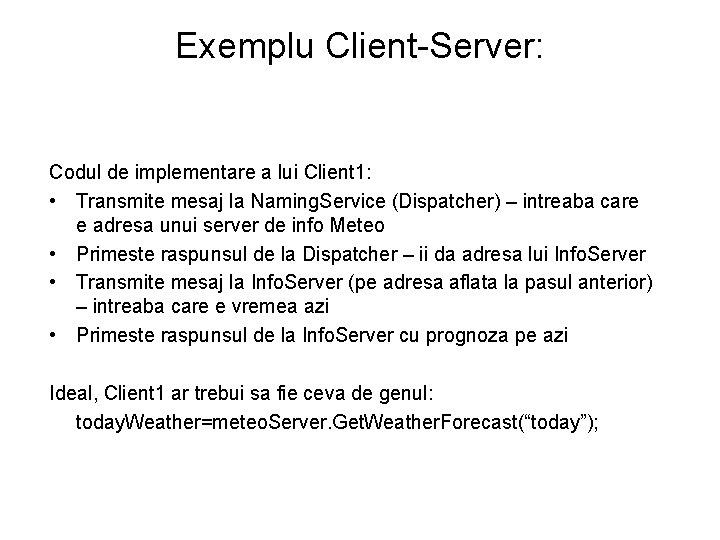 Exemplu Client-Server: Codul de implementare a lui Client 1: • Transmite mesaj la Naming.