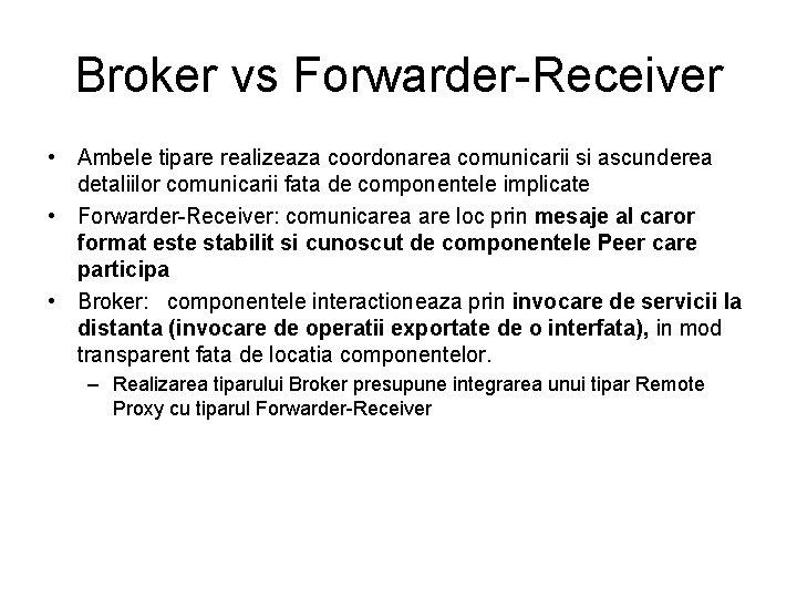 Broker vs Forwarder-Receiver • Ambele tipare realizeaza coordonarea comunicarii si ascunderea detaliilor comunicarii fata