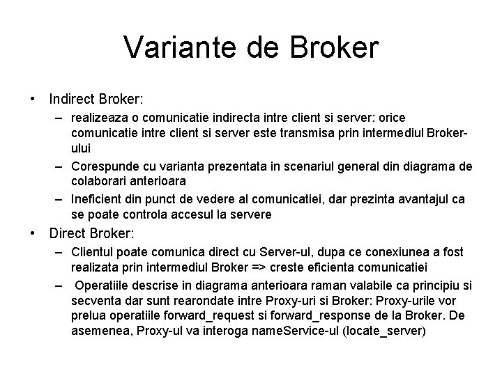 Variante de Broker • Indirect Broker: – realizeaza o comunicatie indirecta intre client si