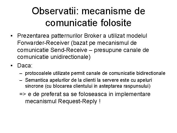Observatii: mecanisme de comunicatie folosite • Prezentarea patternurilor Broker a utilizat modelul Forwarder-Receiver (bazat