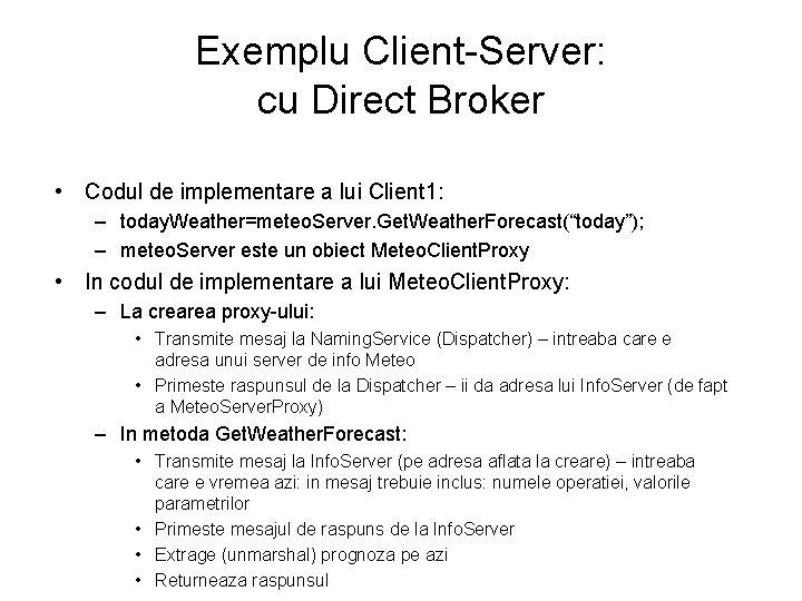 Exemplu Client-Server: cu Direct Broker • Codul de implementare a lui Client 1: –