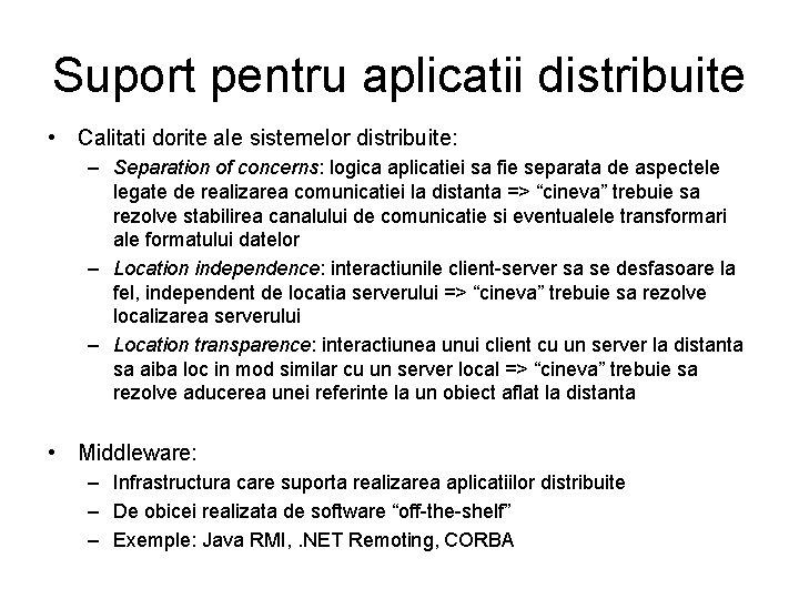 Suport pentru aplicatii distribuite • Calitati dorite ale sistemelor distribuite: – Separation of concerns: