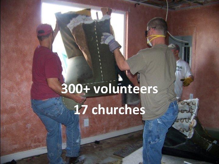 300+ volunteers 17 churches