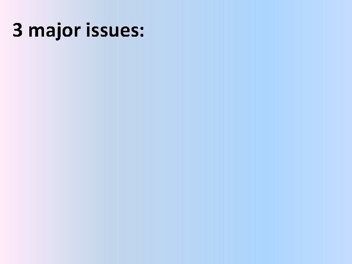 3 major issues: