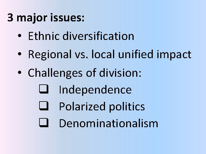 3 major issues: • Ethnic diversification • Regional vs. local unified impact • Challenges