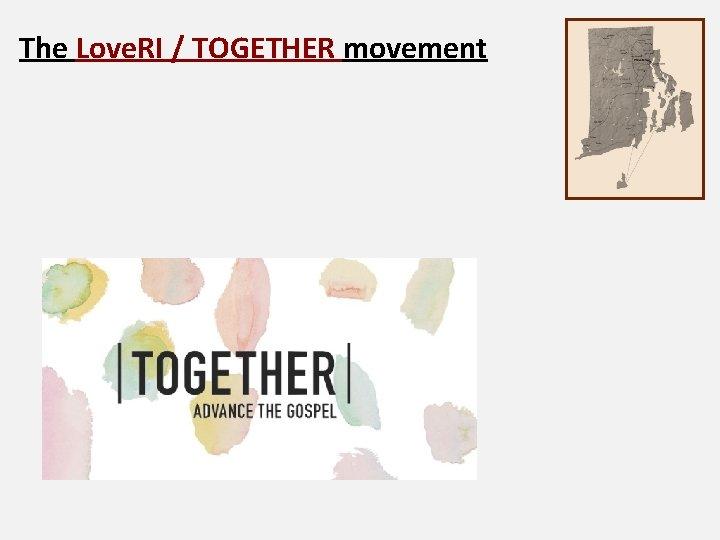 The Love. RI / TOGETHER movement