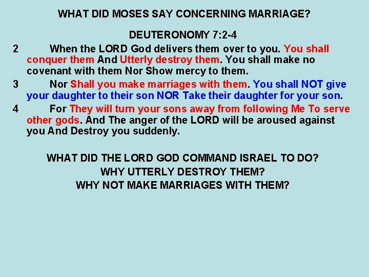 WHAT DID MOSES SAY CONCERNING MARRIAGE? DEUTERONOMY 7: 2 -4 2 When the LORD