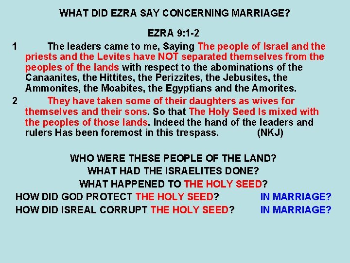 WHAT DID EZRA SAY CONCERNING MARRIAGE? EZRA 9: 1 -2 1 The leaders came