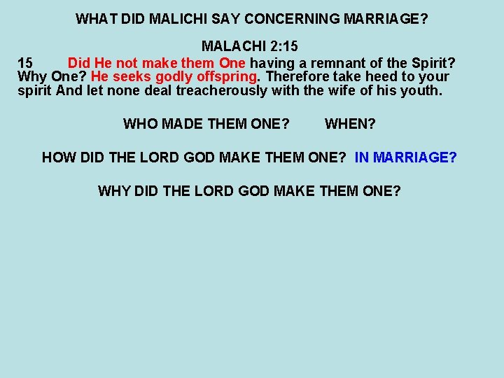 WHAT DID MALICHI SAY CONCERNING MARRIAGE? MALACHI 2: 15 15 Did He not make