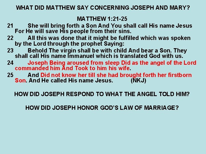 WHAT DID MATTHEW SAY CONCERNING JOSEPH AND MARY? MATTHEW 1: 21 -25 21 She