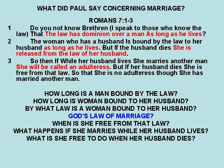 WHAT DID PAUL SAY CONCERNING MARRIAGE? ROMANS 7: 1 -3 1 Do you not