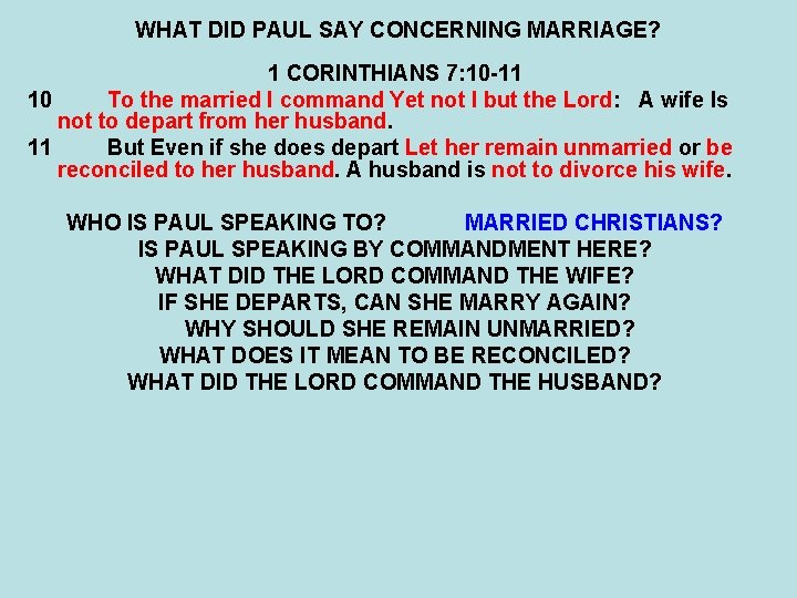 WHAT DID PAUL SAY CONCERNING MARRIAGE? 1 CORINTHIANS 7: 10 -11 10 To the