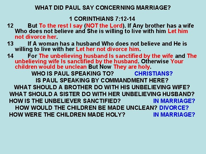 WHAT DID PAUL SAY CONCERNING MARRIAGE? 1 CORINTHIANS 7: 12 -14 12 But To
