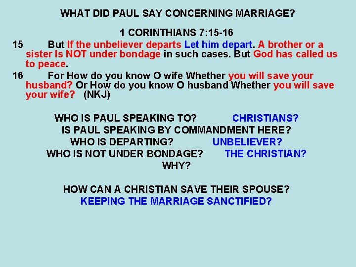 WHAT DID PAUL SAY CONCERNING MARRIAGE? 1 CORINTHIANS 7: 15 -16 15 But If