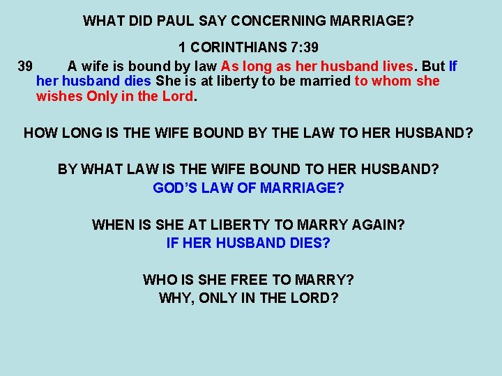 WHAT DID PAUL SAY CONCERNING MARRIAGE? 1 CORINTHIANS 7: 39 39 A wife is