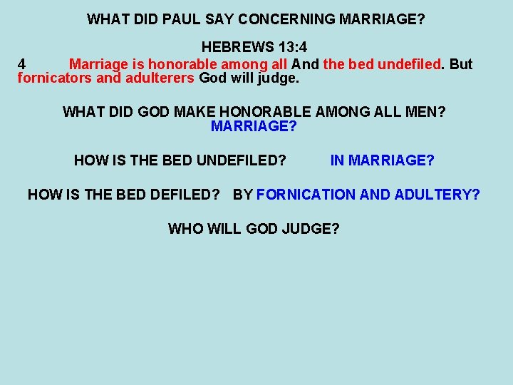 WHAT DID PAUL SAY CONCERNING MARRIAGE? HEBREWS 13: 4 4 Marriage is honorable among