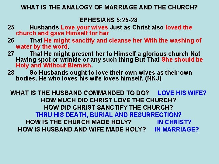 WHAT IS THE ANALOGY OF MARRIAGE AND THE CHURCH? EPHESIANS 5: 25 -28 25