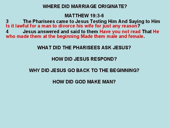 WHERE DID MARRIAGE ORIGINATE? MATTHEW 19: 3 -6 3 The Pharisees came to Jesus