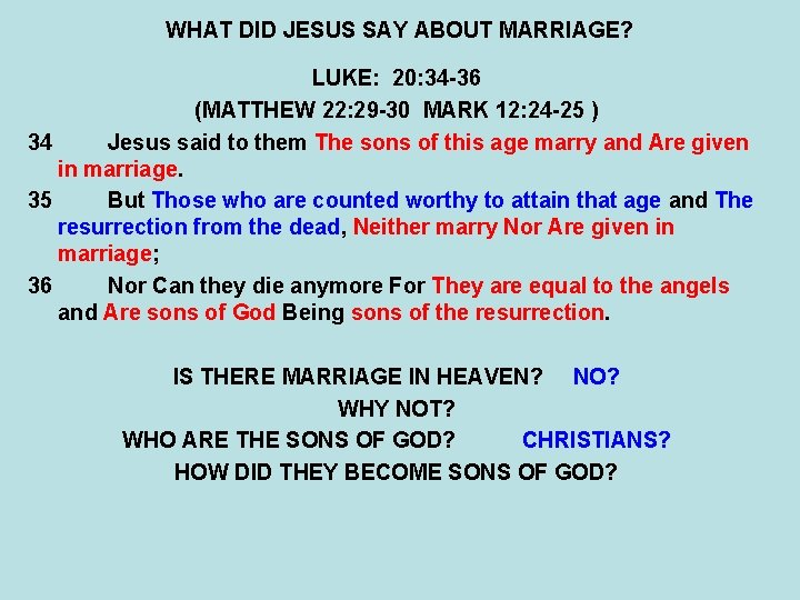 WHAT DID JESUS SAY ABOUT MARRIAGE? LUKE: 20: 34 -36 (MATTHEW 22: 29 -30