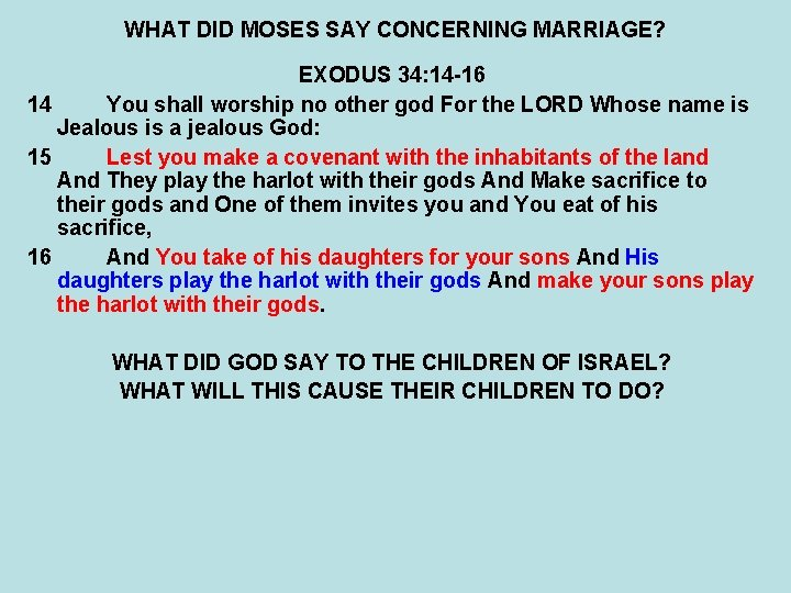 WHAT DID MOSES SAY CONCERNING MARRIAGE? EXODUS 34: 14 -16 14 You shall worship