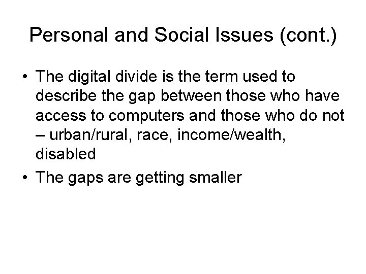 Personal and Social Issues (cont. ) • The digital divide is the term used