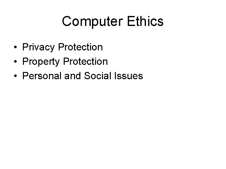 Computer Ethics • Privacy Protection • Property Protection • Personal and Social Issues