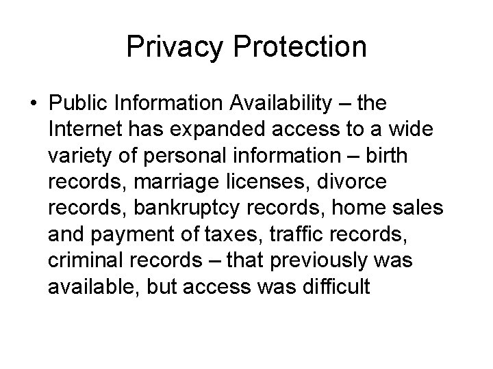 Privacy Protection • Public Information Availability – the Internet has expanded access to a
