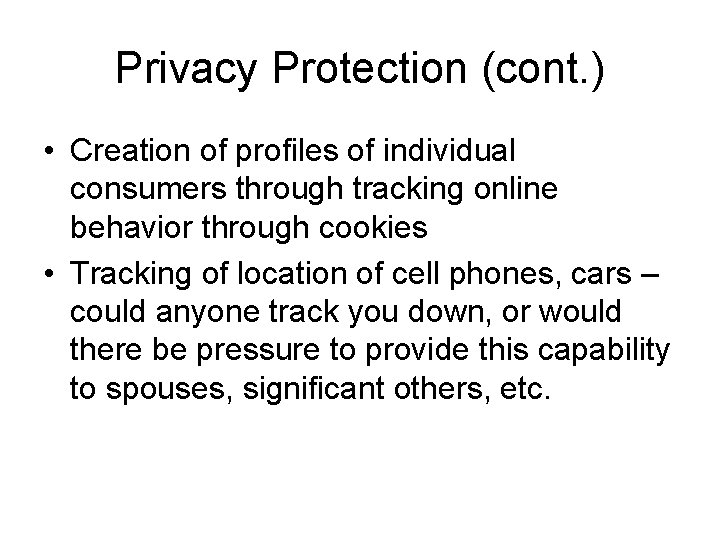 Privacy Protection (cont. ) • Creation of profiles of individual consumers through tracking online