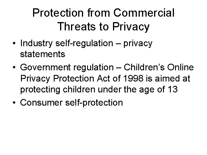 Protection from Commercial Threats to Privacy • Industry self-regulation – privacy statements • Government