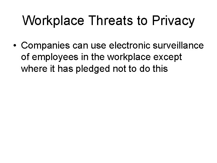 Workplace Threats to Privacy • Companies can use electronic surveillance of employees in the