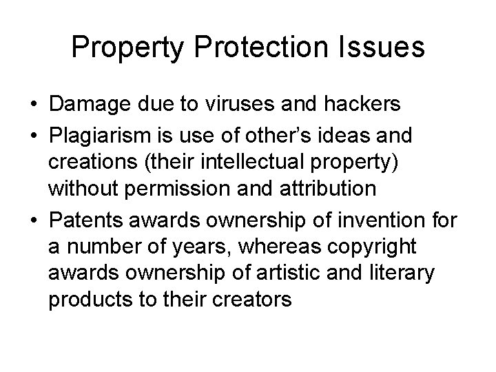 Property Protection Issues • Damage due to viruses and hackers • Plagiarism is use